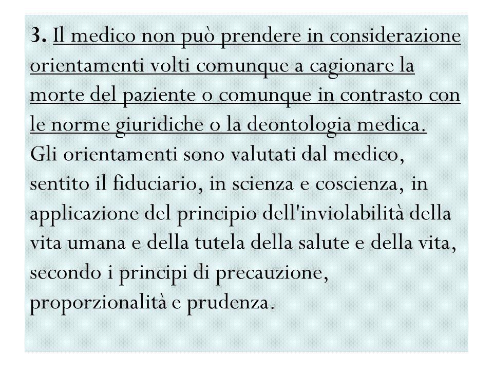 3. Il medico non può prendere in considerazione orientamenti volti comunque a cagionare la morte del paziente o comunque in contrasto con le norme giu