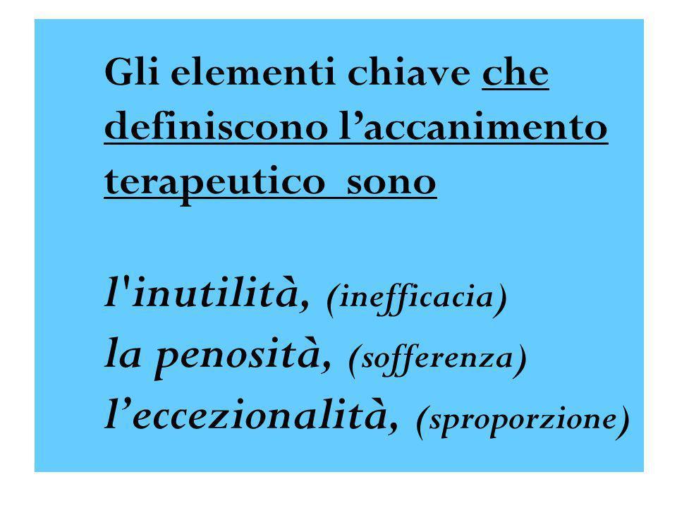 Gli elementi chiave che definiscono laccanimento terapeutico sono l'inutilità, (inefficacia) la penosità, (sofferenza) leccezionalità, (sproporzione)