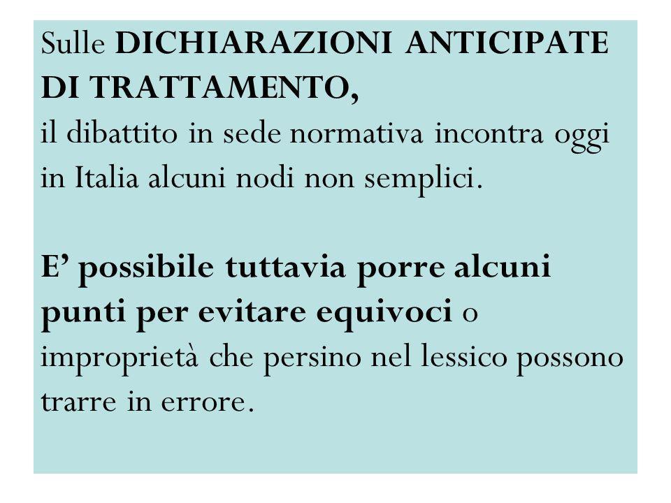 Sulle DICHIARAZIONI ANTICIPATE DI TRATTAMENTO, il dibattito in sede normativa incontra oggi in Italia alcuni nodi non semplici. E possibile tuttavia p