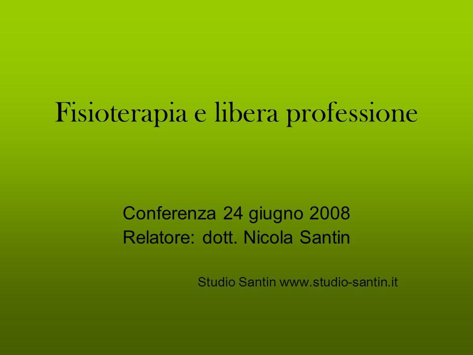 Fisioterapia e libera professione Conferenza 24 giugno 2008 Relatore: dott. Nicola Santin Studio Santin www.studio-santin.it
