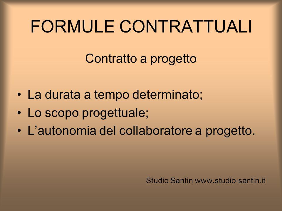 FORMULE CONTRATTUALI Contratto a progetto La durata a tempo determinato; Lo scopo progettuale; Lautonomia del collaboratore a progetto. Studio Santin