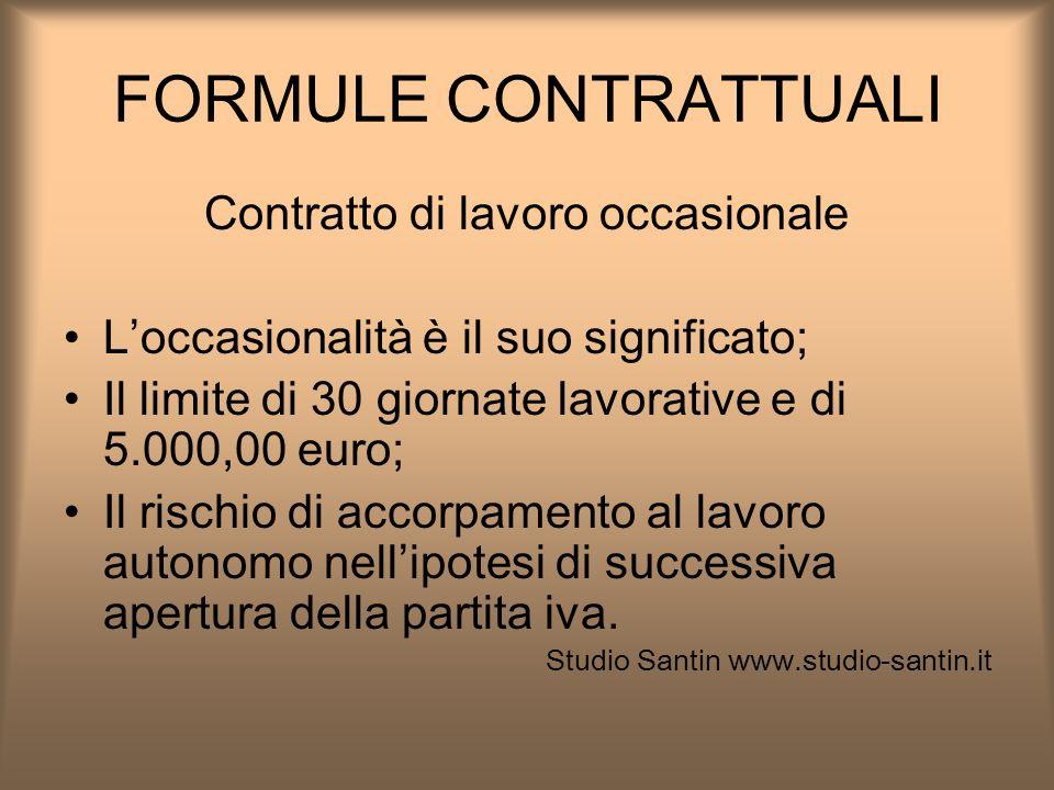 FORMULE CONTRATTUALI Contratto di lavoro occasionale Loccasionalità è il suo significato; Il limite di 30 giornate lavorative e di 5.000,00 euro; Il r