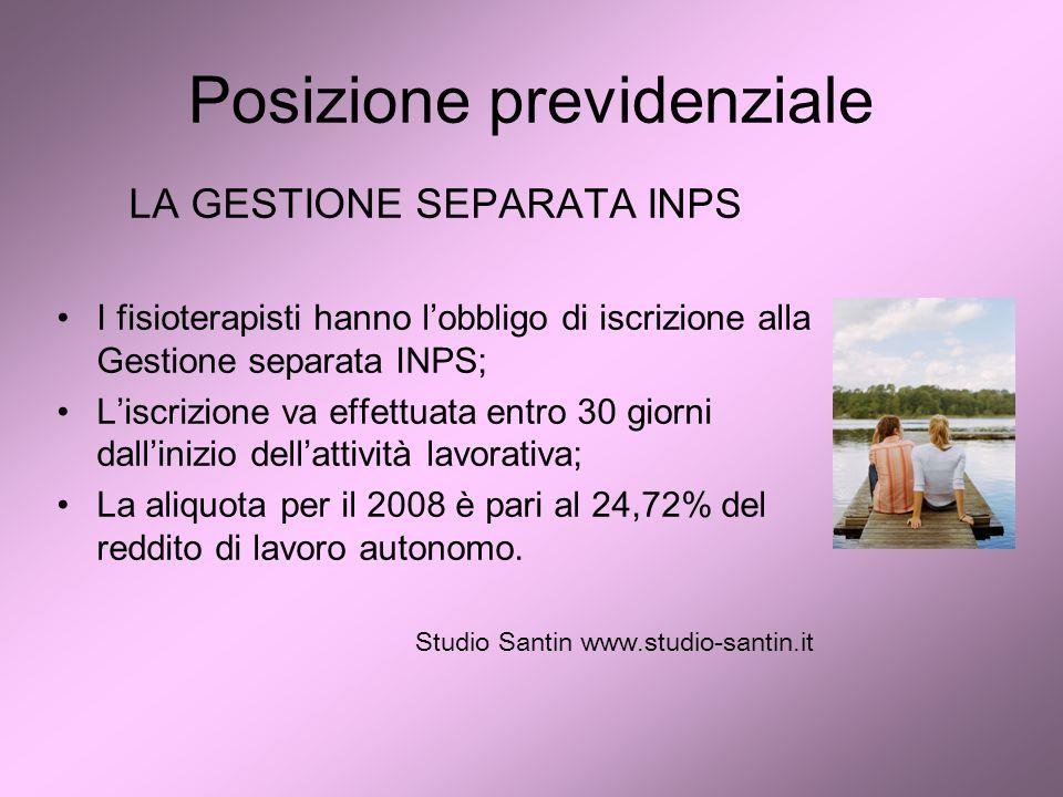 Posizione previdenziale LA GESTIONE SEPARATA INPS I fisioterapisti hanno lobbligo di iscrizione alla Gestione separata INPS; Liscrizione va effettuata
