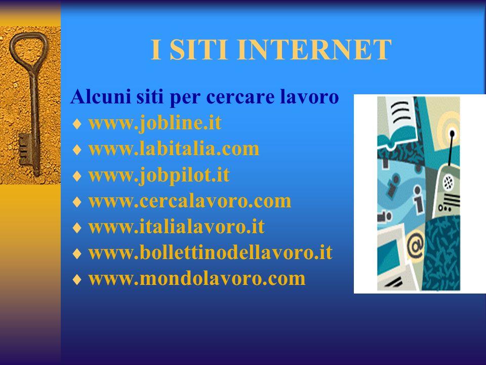 I SITI INTERNET Alcuni siti per cercare lavoro www.jobline.it www.labitalia.com www.jobpilot.it www.cercalavoro.com www.italialavoro.it www.bollettinodellavoro.it www.mondolavoro.com
