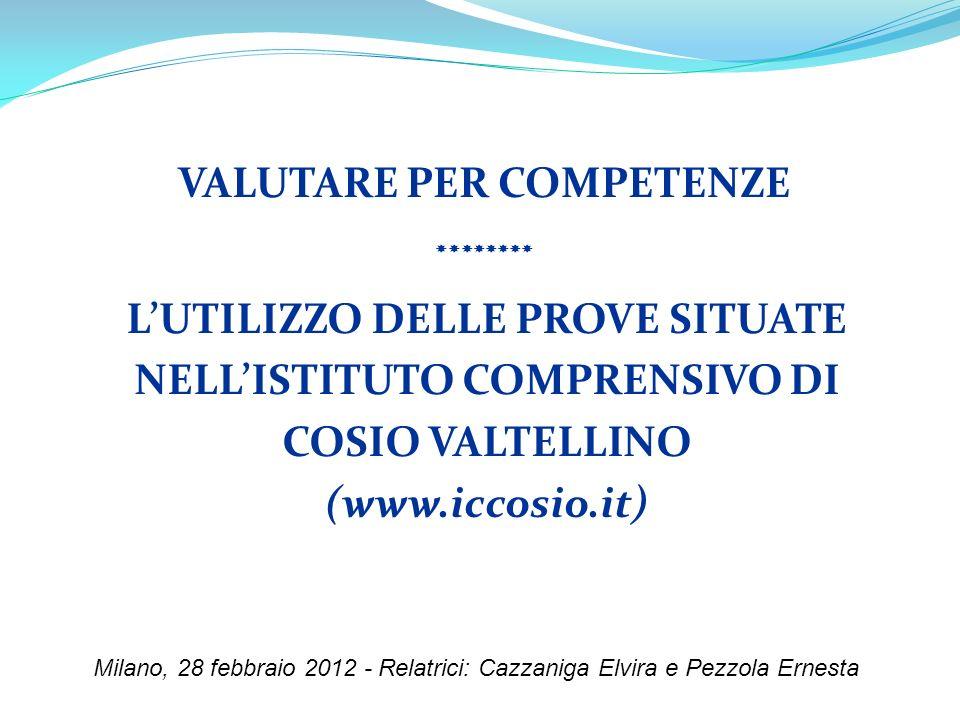 LUTILIZZO DELLE PROVE SITUATE NELLISTITUTO COMPRENSIVO DI COSIO VALTELLINO (www.iccosio.it) Milano, 28 febbraio 2012 - Relatrici: Cazzaniga Elvira e P