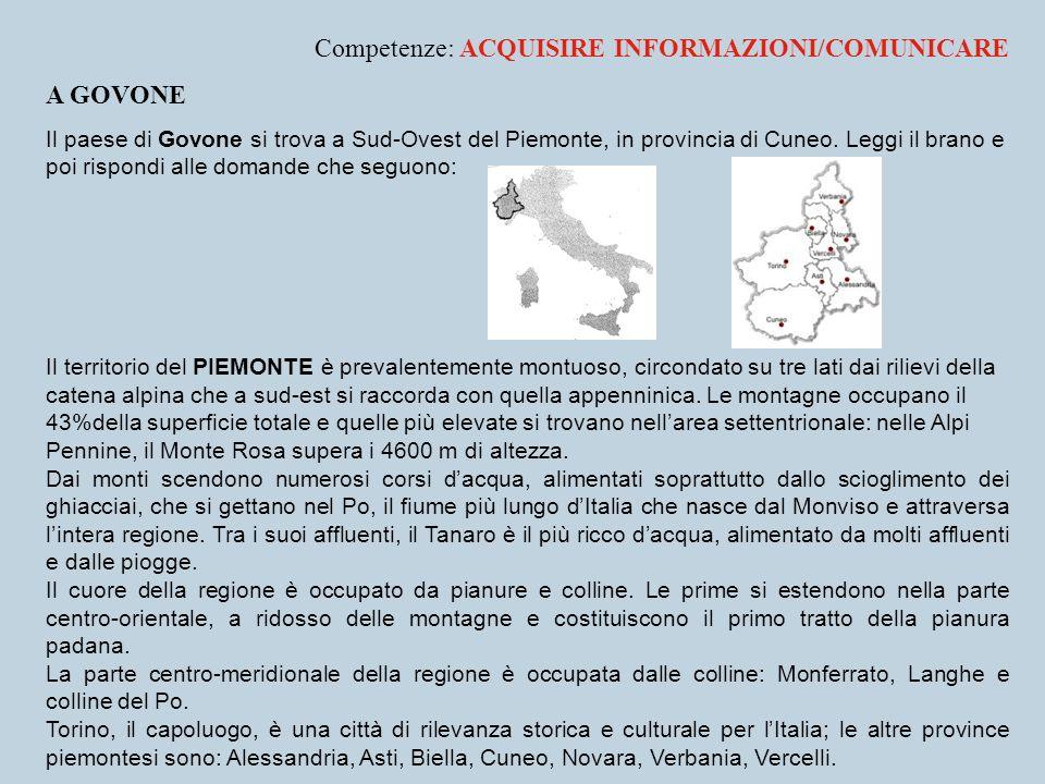 Competenze: ACQUISIRE INFORMAZIONI/COMUNICARE A GOVONE Il paese di Govone si trova a Sud-Ovest del Piemonte, in provincia di Cuneo. Leggi il brano e p