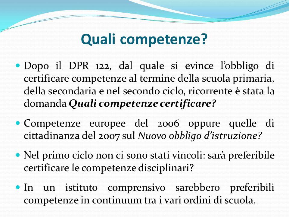Quali competenze? Dopo il DPR 122, dal quale si evince lobbligo di certificare competenze al termine della scuola primaria, della secondaria e nel sec