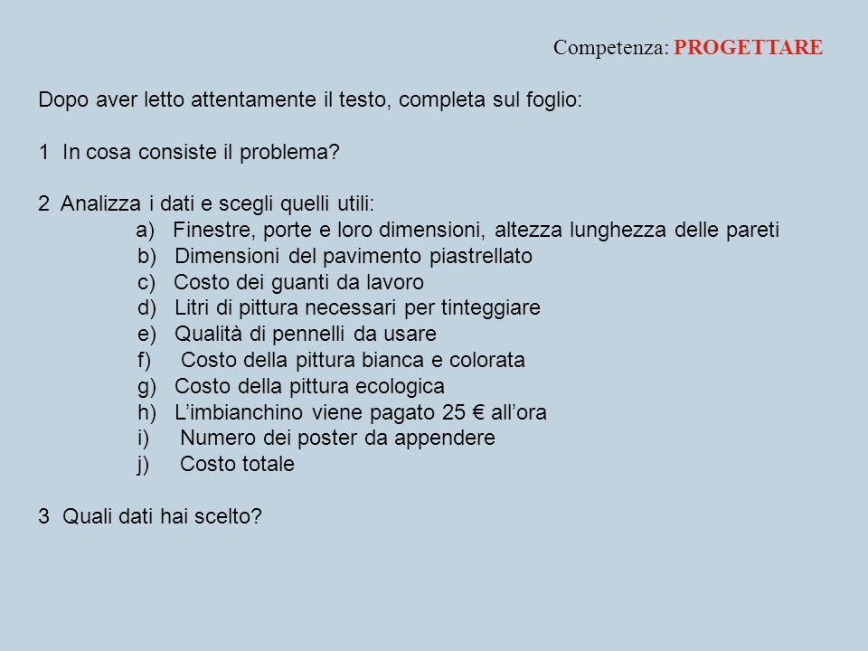 Competenza: PROGETTARE Dopo aver letto attentamente il testo, completa sul foglio: 1 In cosa consiste il problema? 2 Analizza i dati e scegli quelli u