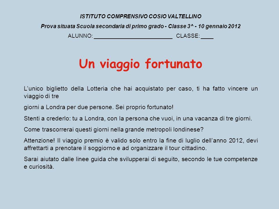 ISTITUTO COMPRENSIVO COSIO VALTELLINO Prova situata Scuola secondaria di primo grado - Classe 3^ - 10 gennaio 2012 ALUNNO: __________________________