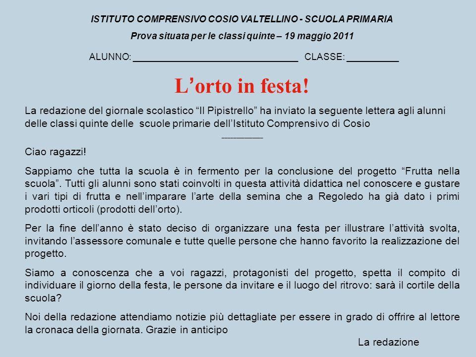 ISTITUTO COMPRENSIVO COSIO VALTELLINO - SCUOLA PRIMARIA Prova situata per le classi quinte – 19 maggio 2011 ALUNNO: ________________________________ C