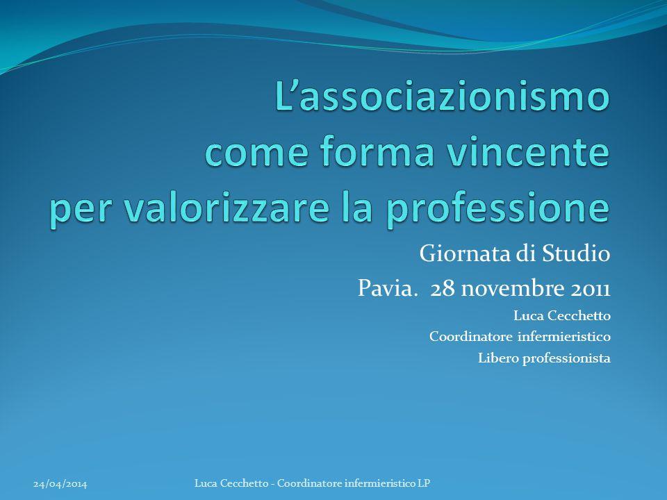 Giornata di Studio Pavia. 28 novembre 2011 Luca Cecchetto Coordinatore infermieristico Libero professionista 24/04/2014Luca Cecchetto - Coordinatore i