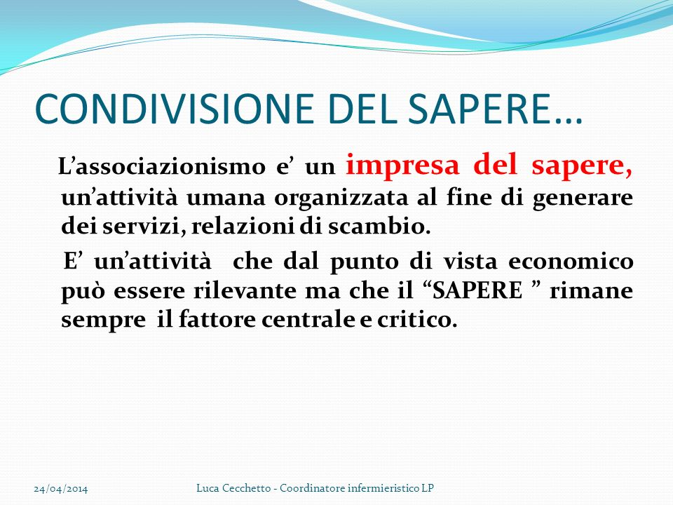 CONDIVISIONE DEL SAPERE… Lassociazionismo e un impresa del sapere, unattività umana organizzata al fine di generare dei servizi, relazioni di scambio.