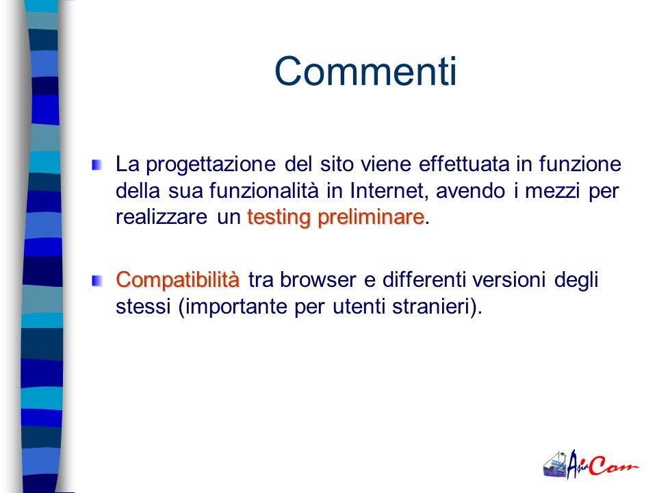 Commenti testing preliminare La progettazione del sito viene effettuata in funzione della sua funzionalità in Internet, avendo i mezzi per realizzare un testing preliminare.