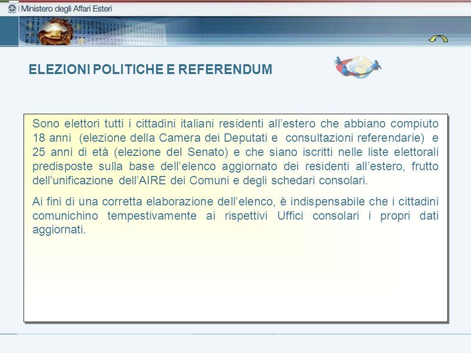 ELEZIONI POLITICHE E REFERENDUM Sono elettori tutti i cittadini italiani residenti allestero che abbiano compiuto 18 anni (elezione della Camera dei D