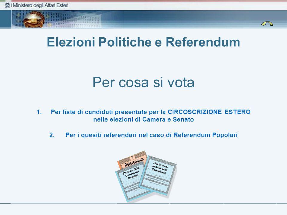 Elezioni Politiche e Referendum Per cosa si vota 1.Per liste di candidati presentate per la CIRCOSCRIZIONE ESTERO nelle elezioni di Camera e Senato 2.