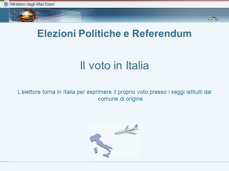 Elezioni Politiche e Referendum Il voto in Italia Lelettore torna in Italia per esprimere il proprio voto presso i seggi istituiti dal comune di origi
