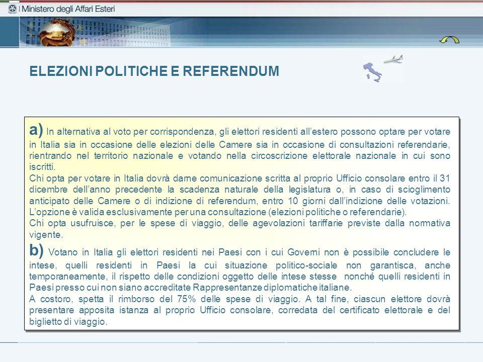 ELEZIONI POLITICHE E REFERENDUM a) In alternativa al voto per corrispondenza, gli elettori residenti allestero possono optare per votare in Italia sia