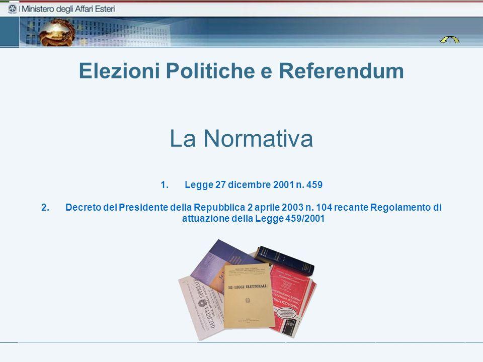 Elezioni Politiche e Referendum La Normativa 1.Legge 27 dicembre 2001 n. 459 2.Decreto del Presidente della Repubblica 2 aprile 2003 n. 104 recante Re