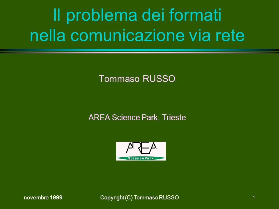 novembre 1999Copyright (C) Tommaso RUSSO1 Il problema dei formati nella comunicazione via rete Tommaso RUSSO AREA Science Park, Trieste