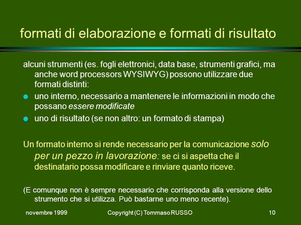 novembre 1999Copyright (C) Tommaso RUSSO10 formati di elaborazione e formati di risultato alcuni strumenti (es. fogli elettronici, data base, strument