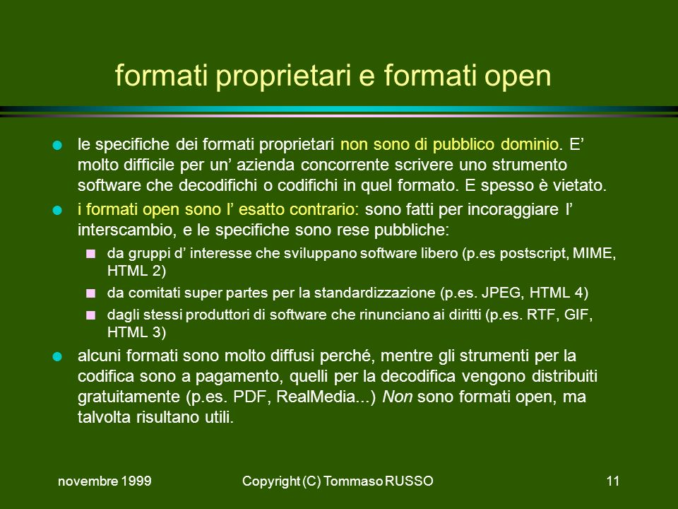 novembre 1999Copyright (C) Tommaso RUSSO11 formati proprietari e formati open l le specifiche dei formati proprietari non sono di pubblico dominio. E