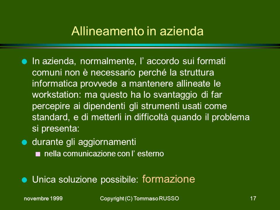 novembre 1999Copyright (C) Tommaso RUSSO17 Allineamento in azienda l In azienda, normalmente, l accordo sui formati comuni non è necessario perché la