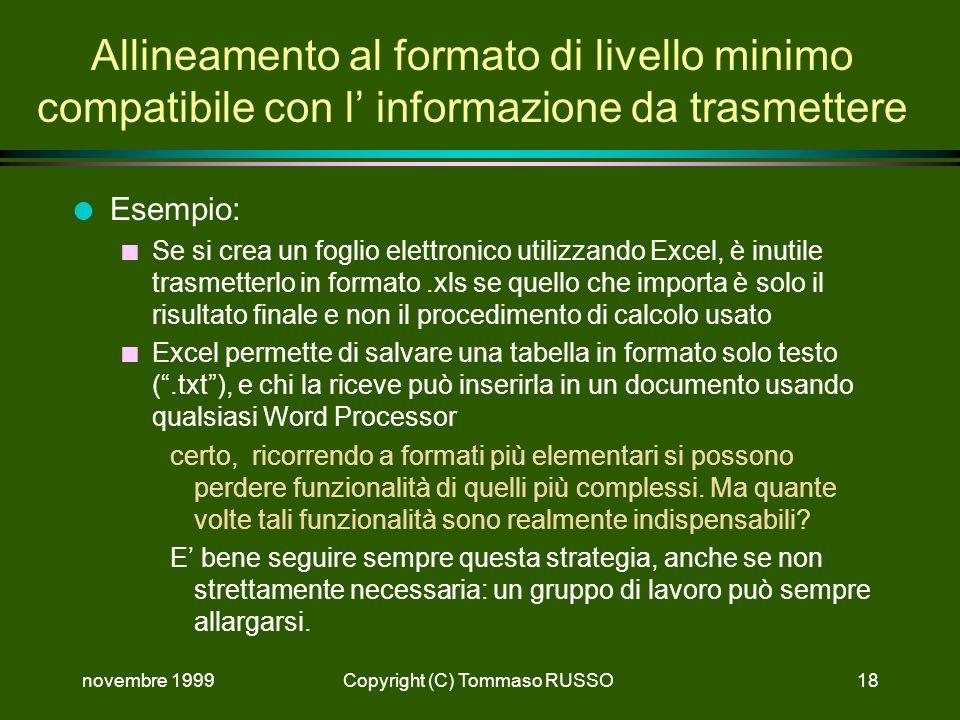 novembre 1999Copyright (C) Tommaso RUSSO18 Allineamento al formato di livello minimo compatibile con l informazione da trasmettere l Esempio: n Se si