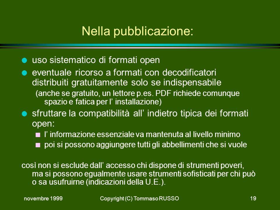 novembre 1999Copyright (C) Tommaso RUSSO19 Nella pubblicazione: l uso sistematico di formati open l eventuale ricorso a formati con decodificatori distribuiti gratuitamente solo se indispensabile (anche se gratuito, un lettore p.es.