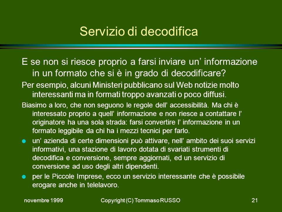 novembre 1999Copyright (C) Tommaso RUSSO21 Servizio di decodifica E se non si riesce proprio a farsi inviare un informazione in un formato che si è in grado di decodificare.