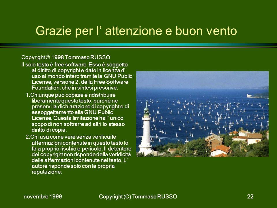 novembre 1999Copyright (C) Tommaso RUSSO22 Grazie per l attenzione e buon vento Copyright © 1998 Tommaso RUSSO Il solo testo è free software. Esso è s