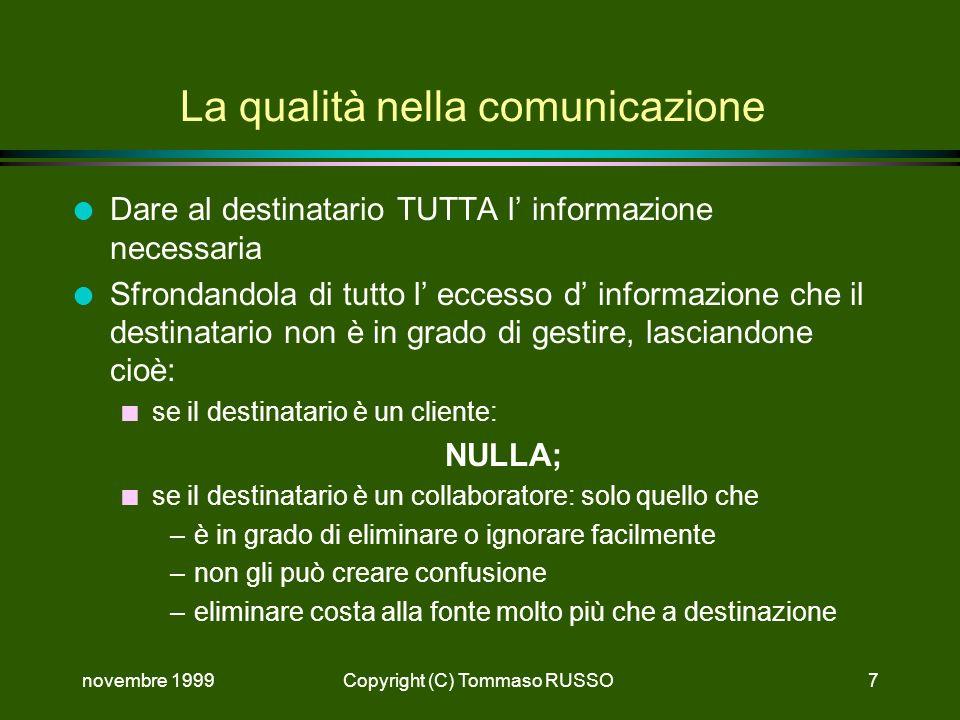 novembre 1999Copyright (C) Tommaso RUSSO7 La qualità nella comunicazione l Dare al destinatario TUTTA l informazione necessaria l Sfrondandola di tutt