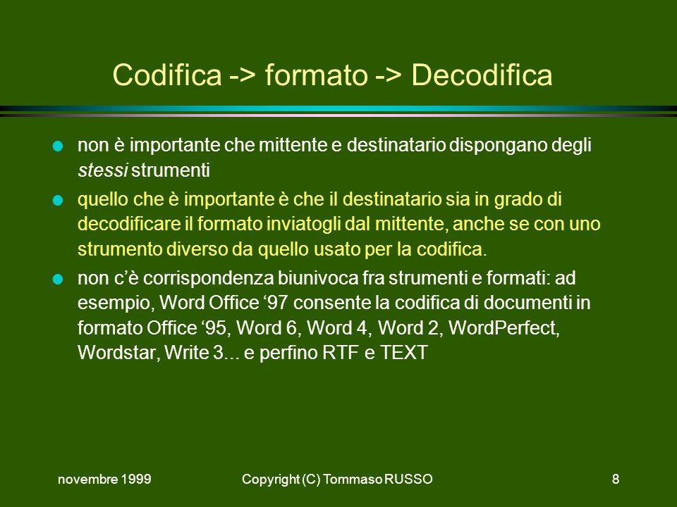 novembre 1999Copyright (C) Tommaso RUSSO8 Codifica -> formato -> Decodifica l non è importante che mittente e destinatario dispongano degli stessi str