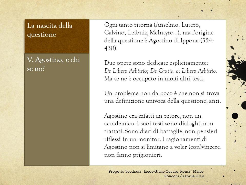 La nascita della questione V. Agostino, e chi se no? Ogni tanto ritorna (Anselmo, Lutero, Calvino, Leibniz, McIntyre…), ma lorigine della questione è