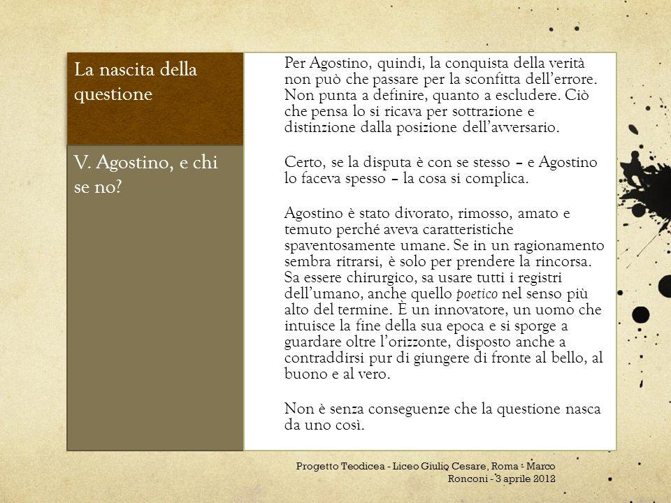 La nascita della questione V. Agostino, e chi se no? Per Agostino, quindi, la conquista della verità non può che passare per la sconfitta dellerrore.