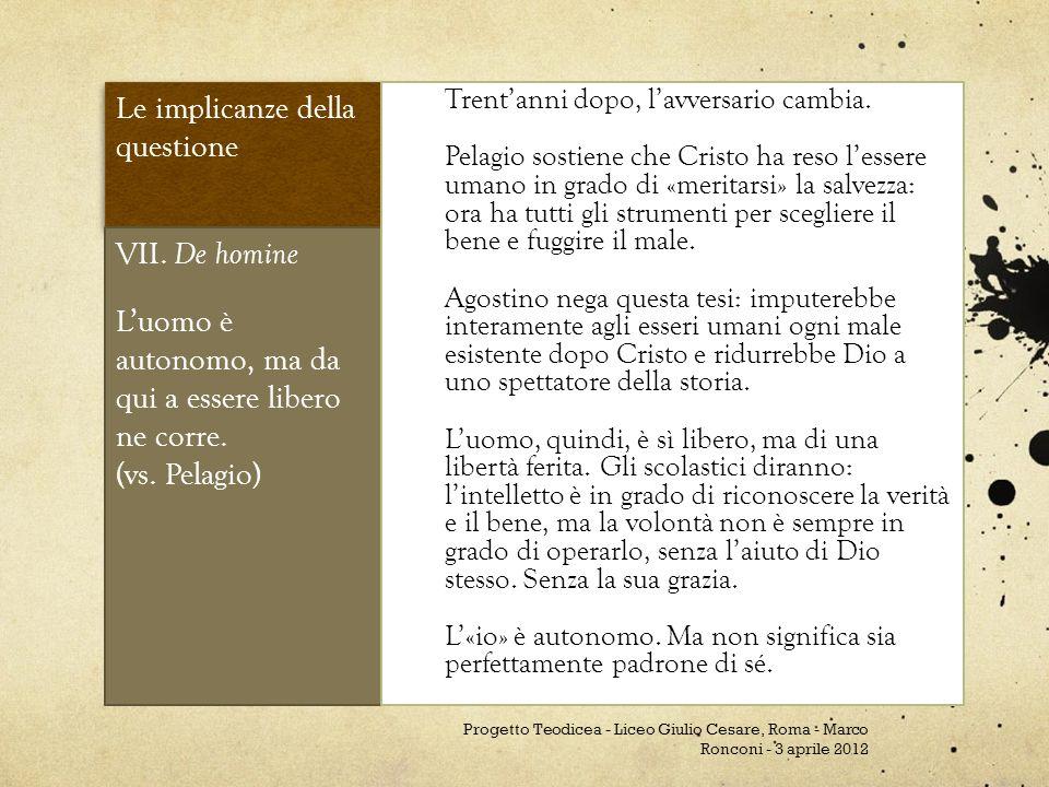 Le implicanze della questione VII. De homine Luomo è autonomo, ma da qui a essere libero ne corre. (vs. Pelagio) Trentanni dopo, lavversario cambia. P
