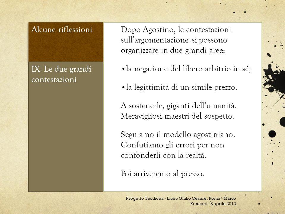 Alcune riflessioni IX. Le due grandi contestazioni Dopo Agostino, le contestazioni sullargomentazione si possono organizzare in due grandi aree: la ne
