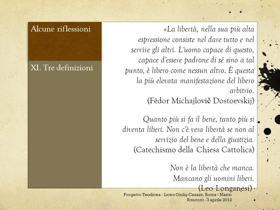 Alcune riflessioni XI. Tre definizioni « La libertà, nella sua più alta espressione consiste nel dare tutto e nel servire gli altri. L'uomo capace di