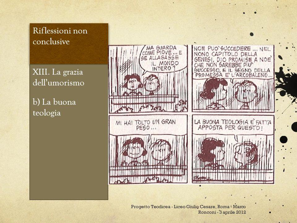 Riflessioni non conclusive XIII. La grazia dellumorismo b) La buona teologia Progetto Teodicea - Liceo Giulio Cesare, Roma - Marco Ronconi - 3 aprile