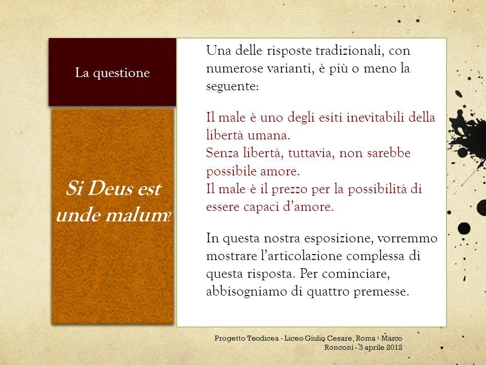 La questione Si Deus est unde malum ? Una delle risposte tradizionali, con numerose varianti, è più o meno la seguente: Il male è uno degli esiti inev