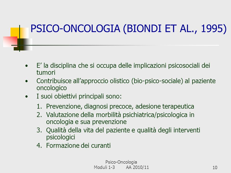 Psico-Oncologia Moduli 1-3 AA 2010/119 PSICOLOGIA CLINICA E unapplicazione della psicologia E la disciplina che comprende linsieme delle conoscenze e