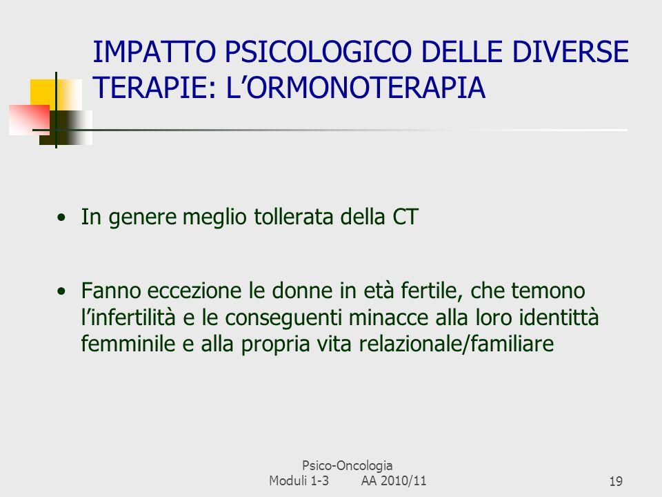 Psico-Oncologia Moduli 1-3 AA 2010/1118 IMPATTO PSICOLOGICO DELLE DIVERSE TERAPIE: LA CHEMIOTERAPIA Effetti collaterali spesso pesanti (nausea, vomito
