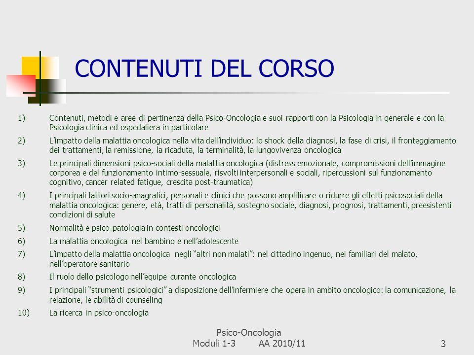 Psico-Oncologia Moduli 1-3 AA 2010/112 OBIETTIVI SPECIFICI DEL CORSO Conoscere le are e le modalità di intervento della psicologia e della psico- onco
