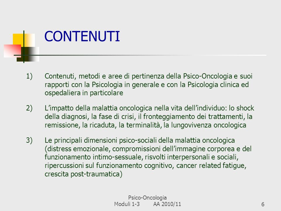 Psico-Oncologia Moduli 1-3 AA 2010/115 INFORMAZIONI DI CARATTERE PRATICO Modalità di svolgimento dellesame: prova scritta (15 domande a scelta multipla + 1 domande aperta breve in 30).