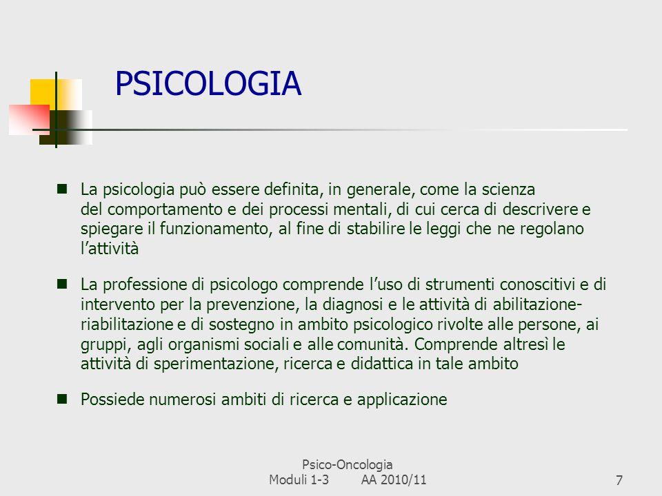 Psico-Oncologia Moduli 1-3 AA 2010/116 CONTENUTI 1)Contenuti, metodi e aree di pertinenza della Psico-Oncologia e suoi rapporti con la Psicologia in g