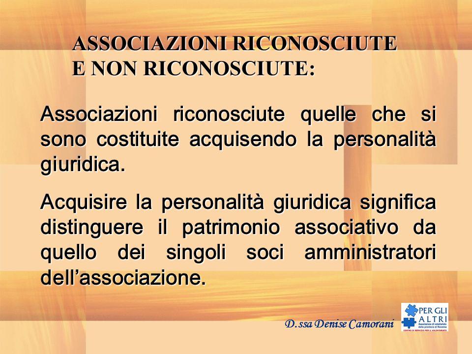 D.ssa Denise Camorani ASSOCIAZIONI RICONOSCIUTE E NON RICONOSCIUTE: Associazioni riconosciute quelle che si sono costituite acquisendo la personalità giuridica.