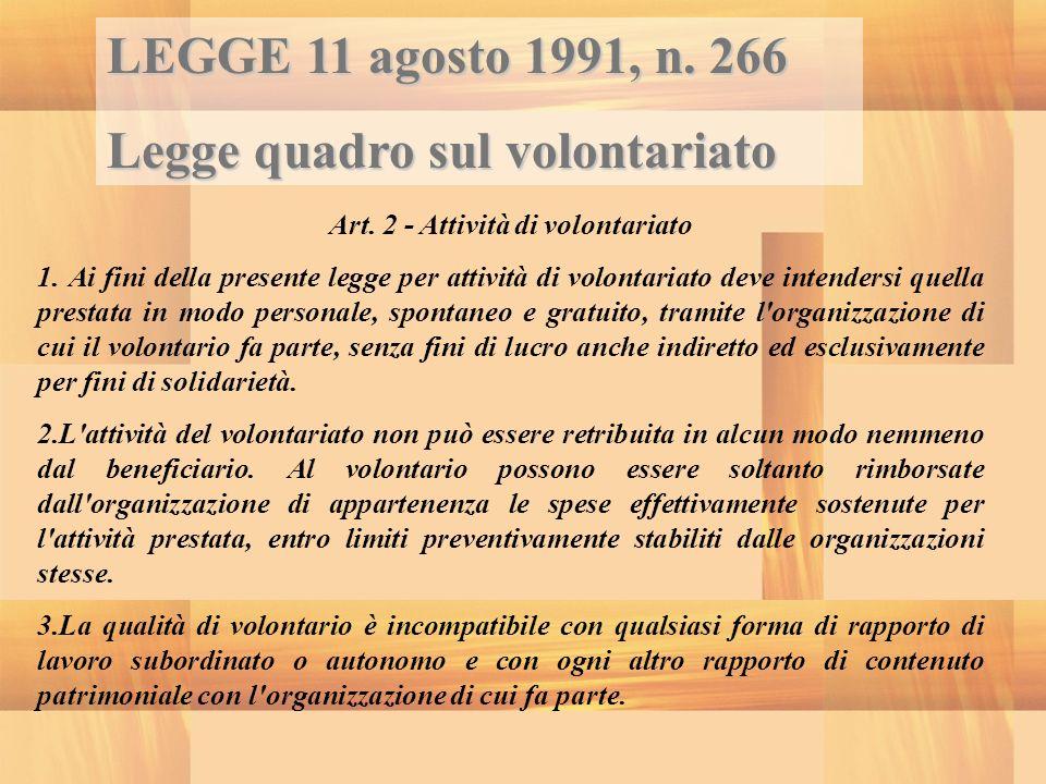 LEGGE 11 agosto 1991, n. 266 Legge quadro sul volontariato Art. 2 - Attività di volontariato 1. Ai fini della presente legge per attività di volontari