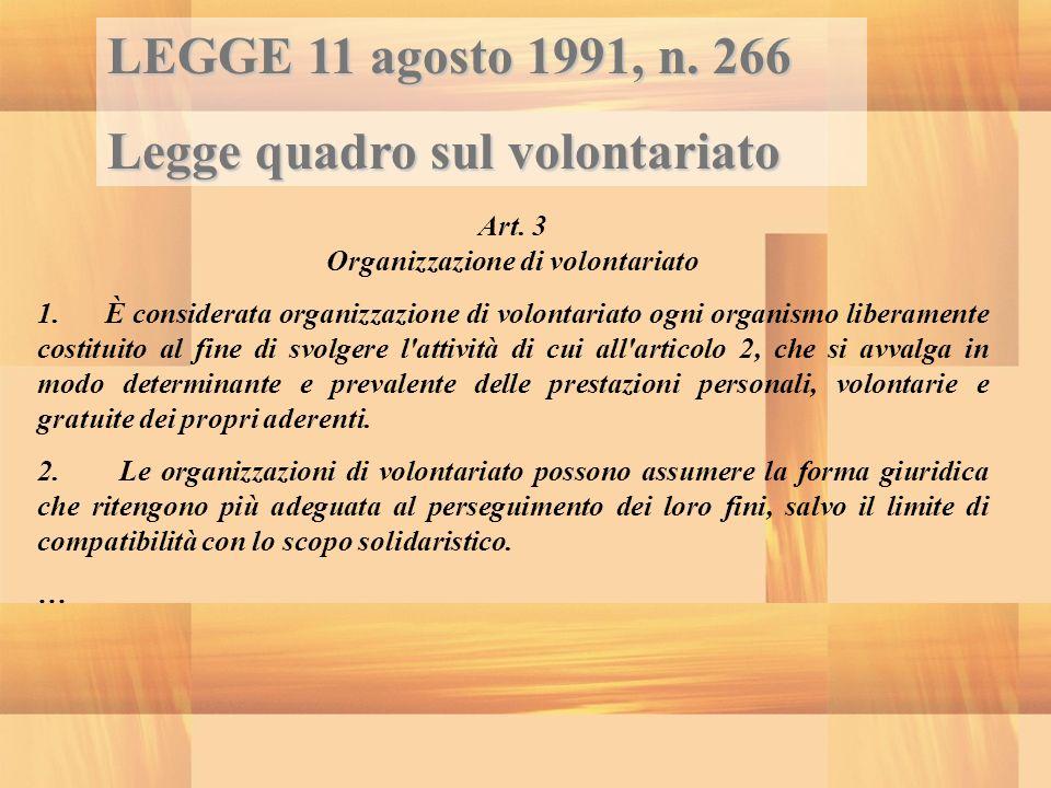 LEGGE 11 agosto 1991, n. 266 Legge quadro sul volontariato Art. 3 Organizzazione di volontariato 1. È considerata organizzazione di volontariato ogni