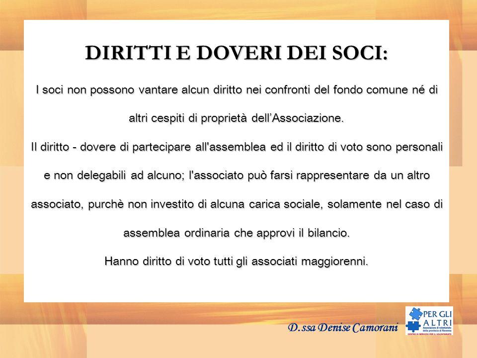 D.ssa Denise Camorani DIRITTI E DOVERI DEI SOCI: I soci non possono vantare alcun diritto nei confronti del fondo comune né di altri cespiti di proprietà dellAssociazione.