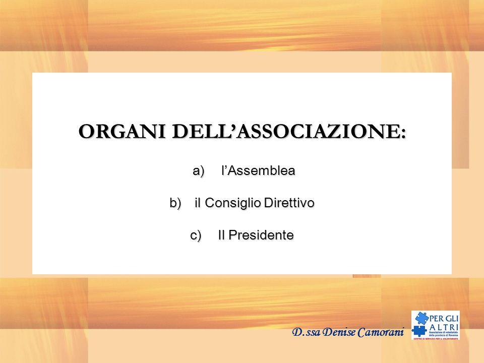 D.ssa Denise Camorani ORGANI DELLASSOCIAZIONE: a) lAssemblea a) lAssemblea b) il Consiglio Direttivo c) Il Presidente