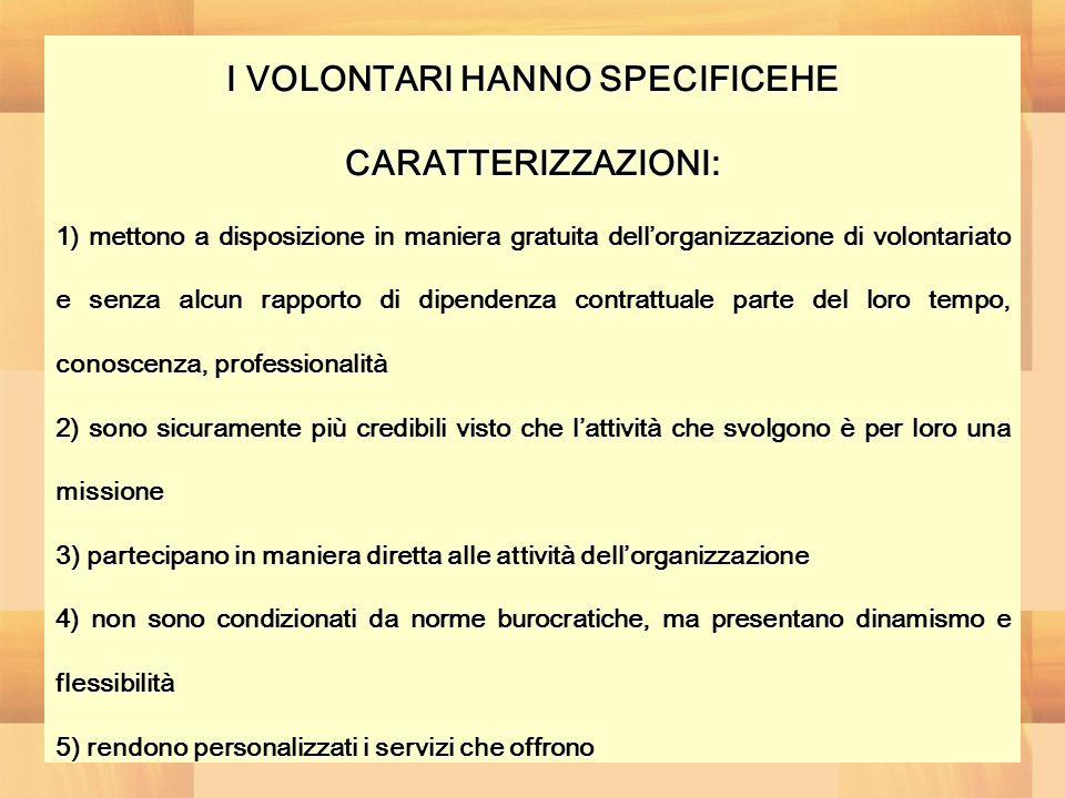 I VOLONTARI HANNO SPECIFICEHE CARATTERIZZAZIONI: 1) mettono a disposizione in maniera gratuita dellorganizzazione di volontariato e senza alcun rappor